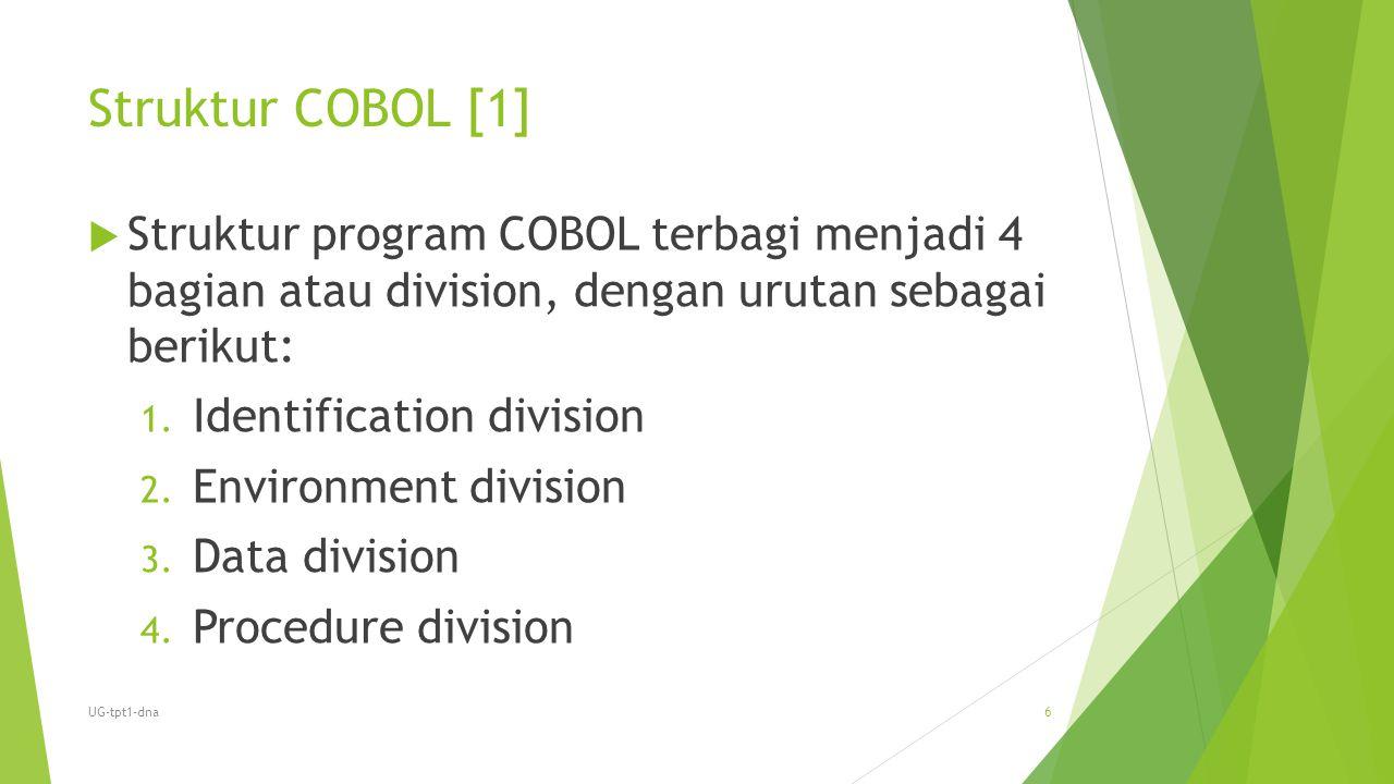 Struktur COBOL [1] Struktur program COBOL terbagi menjadi 4 bagian atau division, dengan urutan sebagai berikut: